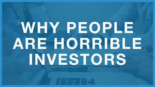 Why People Are Horrible Investors