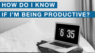 How Do I Know If I'm Being Productive?