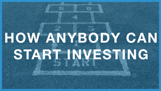 How Anybody Can Start Investing