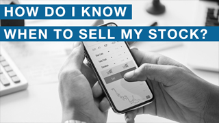 How Do I Know When To Sell My Stock?