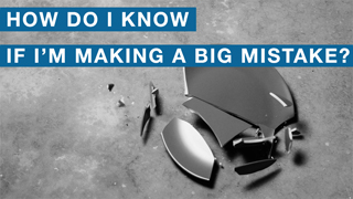 How Do I Know If I'm Making A Big Mistake?